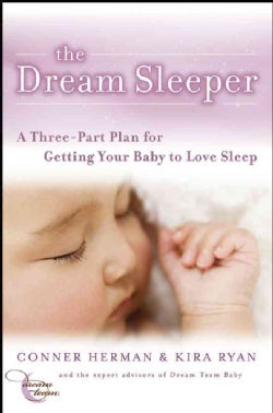 The Dream Sleeper: A Three-Part Plan for Getting Your Baby to Love Sleep (Paperback)
