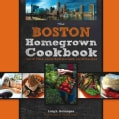 The Boston Homegrown Cookbook: Local Food, Local Restaurants, Local Recipes (Hardcover)