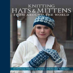 Knitting Hats & Mittens from Around the World: 34 Heirloom Patterns in a Variety of Styles and Techniques (Hardcover)