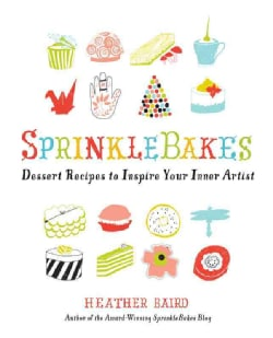 Sprinklebakes: Dessert Recipes to Inspire Your Inner Artist (Paperback)