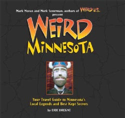 Weird Minnesota: Your Travel Guide to Minnesota's Local Legends and Best Kept Secrets (Paperback)