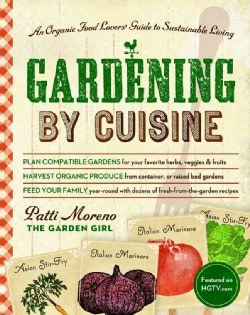 Gardening by Cuisine: An Organic-Food Lover's Guide to Sustainable Living (Paperback)