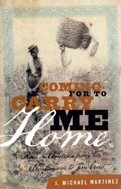 Coming for to Carry Me Home: Race in America from Abolitionism to Jim Crow (Hardcover)