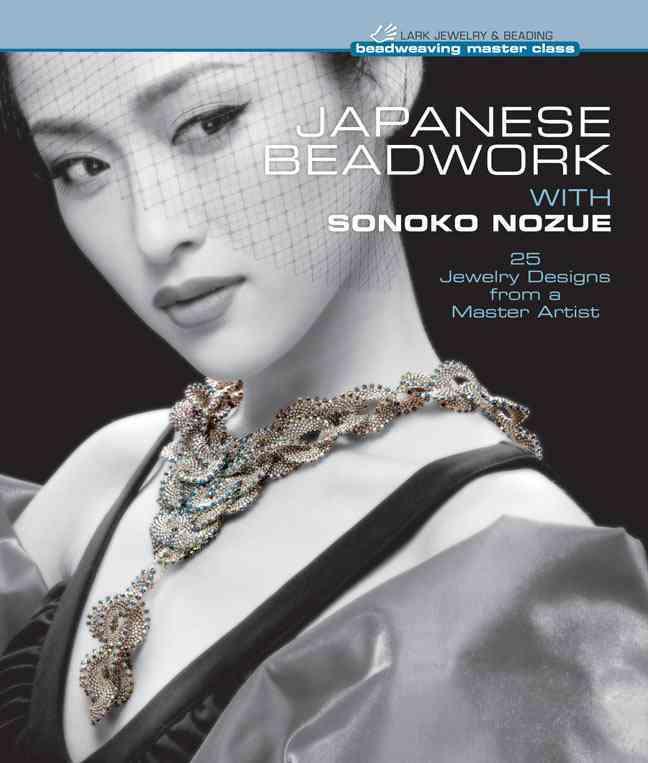 Japanese Beadwork with Sonoko Nozue: 25 Jewelry Designs from a Master Artist (Hardcover)