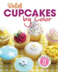 Delish Cupcakes by Color: More Than 100 Cupcakes to Dazzle and Amaze (Spiral bound)