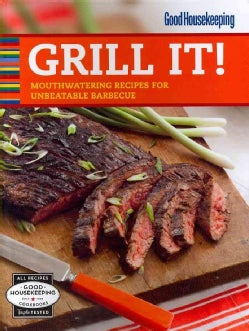 Good Housekeeping Grill It!: Mouthwatering Recipes for Unbeatable Barbecue (Hardcover)