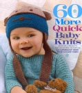 60 More Quick Baby Knits: Adorable Projects for Newborns to Tots in 220 Superwash Sport from Cascade Yarns (Paperback)