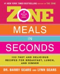 Zone Meals in Seconds: 150 Fast and Delicious Recipes for Breakfast, Lunch, and Dinner (Hardcover)