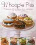 Whoopie Pies: 70 Delectably Different Recipes Shown Step by Step, With 200 Photographs (Hardcover)