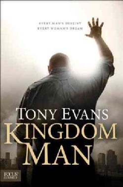 Kingdom Man: Every Man's Destiny, Every Woman's Dream (Hardcover)