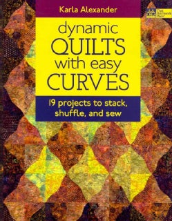 Dynamic Quilts with Easy Curves: 19 Projects to Stack, Shuffle and Sew (Paperback)