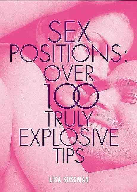 Sex Positions: Over 100 Truly Explosive Tips (Hardcover)