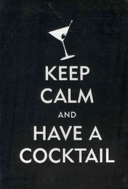 Keep Calm and Have a Cocktail (Notebook / blank book)
