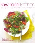 Raw Food Kitchen: Naturally Vibrant Recipes for Breakfast, Snacks, Mains & Desserts (Hardcover)