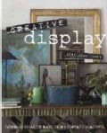 Creative Display: Inspiring Ideas to Make Every Surface Beautiful (Hardcover)