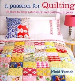 A Passion for Quilting: 35 Step-by-step Patchwork and Quilting Projects (Paperback)