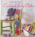 Cute and Easy Crocheted Baby Clothes: 35 Adorable Projects for 0-3 Year Olds (Paperback)