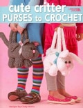Cute Critter Purses to Crochet (Paperback)