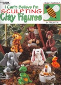 I Cant Believe I'm Sculpting Clay Figures (Paperback)