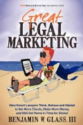Great Legal Marketing: How Smart Lawyers Think, Behave and Market to Get More Clients, Make More Money, and Still... (Paperback)