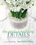 The Perfect Wedding Details: More Than 100 Ideas for Personalizing Your Wedding (Hardcover)