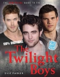 The Twilight Boys: The Unofficial Guide to the Twilight Boys