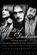 Hearts of Darkness: James Taylor, Jackson Browne, Cat Stevens, and the Unlikely Rise of the Singer-songwriter (Hardcover)