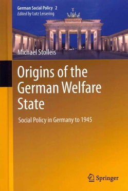 Origins of the German Welfare State: Social Policy in Germany to 1945 (Hardcover)