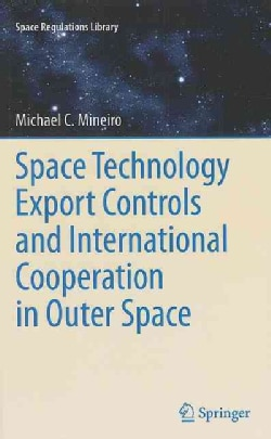 Space Technology Export Controls and International Cooperation in Outer Space (Hardcover)