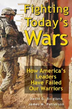 Fighting Today's Wars: How America's Leaders Have Failed Our Warriors (Hardcover)
