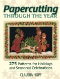 Papercutting Through the Year: 275 Patterns for Holidays and Seasonal Celebrations (Paperback)