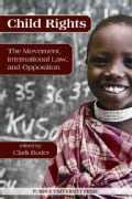 Child Rights: The Movement, International Law, and Opposition (Paperback)