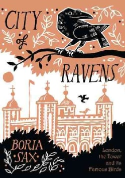 City of Ravens: The Extraordinary History of London, the Tower and Its Famous Ravens (Hardcover)