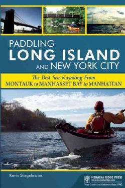 Paddling Long Island and New York City: The Best Sea Kayaking from Montauk to Manhasset Bay to Manhattan (Paperback)