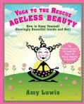 Yoga to the Rescue Ageless Beauty: How to Keep Yourself Glowingly Beautiful Inside and Out! (Paperback)