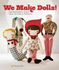 We Make Dolls: Top Dollmakers Share Their Secrets & Patterns (Paperback)