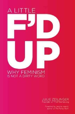 A Little F'd Up: Why Feminism Is Not a Dirty Word (Paperback)