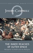 The Inner Reaches of Outer Space: Metaphor As Myth and As Religion (Paperback)