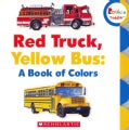 Red Truck, Yellow Bus: A Book of Colors (Board book)