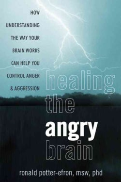 Healing the Angry Brain: How Understanding the Way Your Brain Works Can Help You Control Anger & Aggression (Paperback)