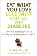 Eat What You Love, Love What You Eat With Diabetes: A Mindful Eating Program for Thriving With Prediabetes or Dia... (Paperback)