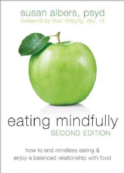 Eating Mindfully: How to End Mindless Eating & Enjoy a Balanced Relationship With Food (Paperback)