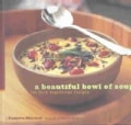 A Beautiful Bowl of Soup: The Best Vegetarian Recipes (Paperback)