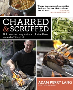 Charred & Scruffed: Bold New Techniques for Explosive Flavor On and Off the Grill (Paperback)