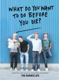 What Do You Want to Do Before You Die?: The Buried Life (Paperback)