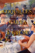 Coquilles, Calva, & Creme: Exploring France's Culinary Heritage: a Love Affair With Real French Food (Hardcover)