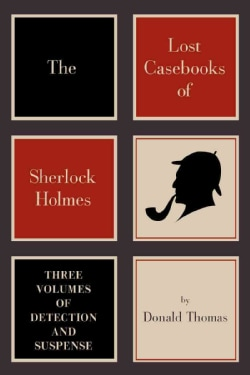 The Lost Casebooks of Sherlock Holmes: Thee Volumes of Detection and Suspense (Hardcover)