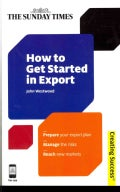 How to Get Started in Export: Prepare Your Export Plan, Manage the Risks, Reach New Markets (Paperback)