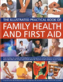 The Illustrated Practical Book of Family Health and First Aid: From Treating Cuts, Sprains and Bandaging in an Em... (Paperback)