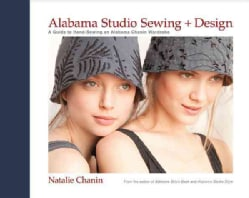 Alabama Studio Sewing + Design: A Guide to Hand-sewing an Alabama Chanin Wardrobe (Hardcover)